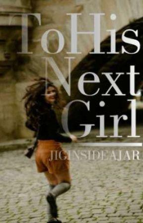 To His Next Girl by jiginsideajar