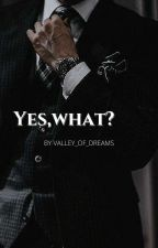 Yes, what?  by Valley_of_Dreams