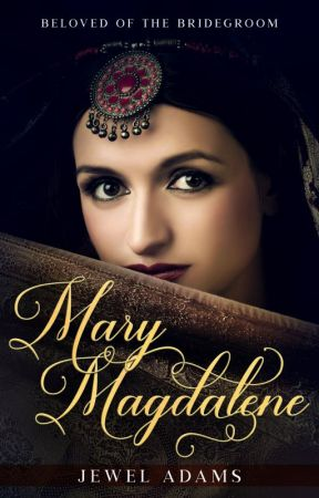 Mary Magdalene - Beloved of the Bridegroom: Excerpt by jewela