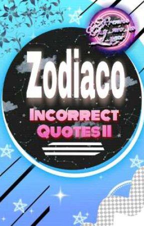Zodiaco [Incorrect quotes II] by Lo_mio_es_el_yaoi