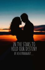 In The Stars To Hold Our Destiny by ashlynnbrant__