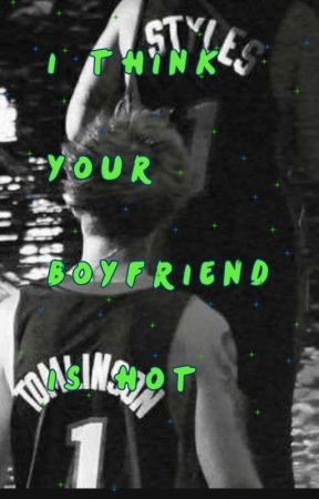 I Think Your Boyfriend is Hot \\ Larry Stylinson A.U by Da_pimp_is_ereNiall