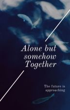Alone but somehow Together - the Future is approaching by TillLight2