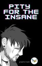 Pity for the Insane by graphic-hawk