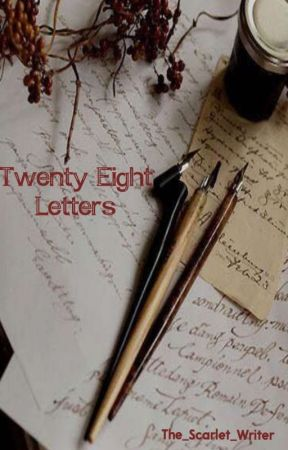 Twenty Eight Letters by The_Scarlet_Writer