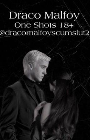 Draco Malfoy - One Shots 18+ by dracomalfoyscumslut2