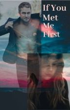 If You Met Me First  by sing4trouble