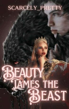 Beauty Tames The Beast by Scarcely_Pretty