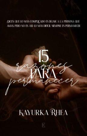 15 Razones para permanecer. [+18] by KayurkaRhea