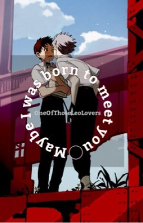 Maybe I was born to meet you | Kawoshin by OneOfThoseLeoLovers