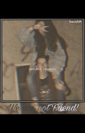 we are not friends || On Going by Buceh94