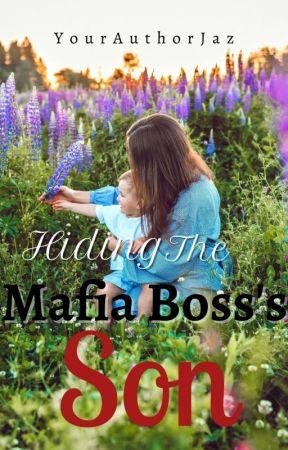 Hiding The Mafia Boss's Son √ by YourAuthorJaz