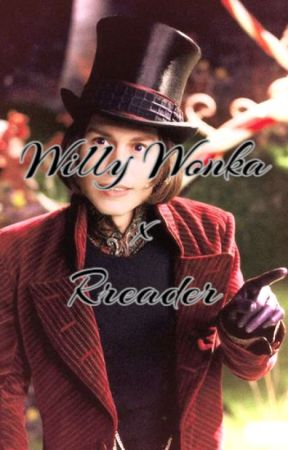 New Hire: Willy Wonka x Reader by TrashGremlin46