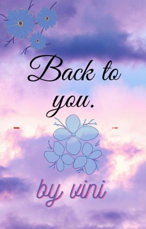 Back to you [Drafted & slow release] by vibhavari1681