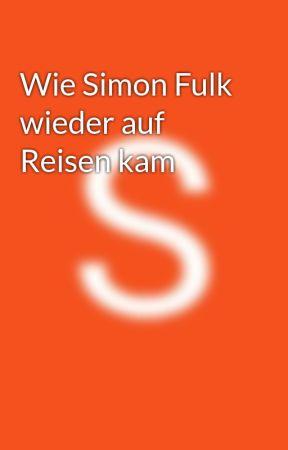 Wie Simon Fulk wieder auf Reisen kam by Simon_Forcer