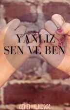 YALNIZ SEN VE BEN by CerenYldz980