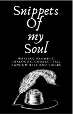 Snippets of My Soul: Writing Prompts, Dialogue, Characters, etc... by Ls144780