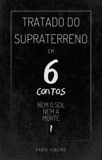 Tratado do Supraterreno: Nem o Sol Nem a Morte by Fabio_Ribeiro