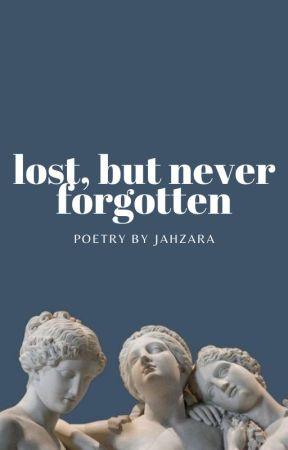 𝒍𝒐𝒔𝒕, 𝒃𝒖𝒕 𝒏𝒆𝒗𝒆𝒓 𝒇𝒐𝒓𝒈𝒐𝒕𝒕𝒆𝒏 » poetry by Jahzara361