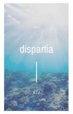 Dispartia : Book 1 (Unedited) by heyitsKTJ