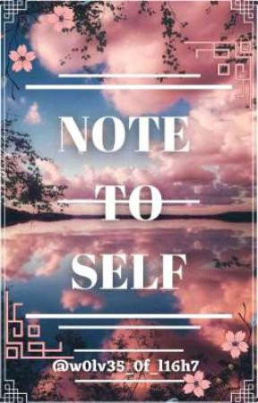 •    NOTE TO SELF    •  by W0lv35-0f-L16h7