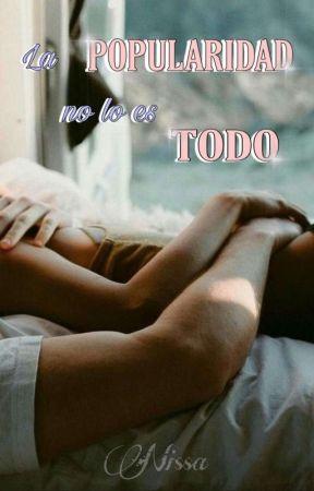 LA POPULARIDAD NO LO ES TODO  by Nissa_05_py