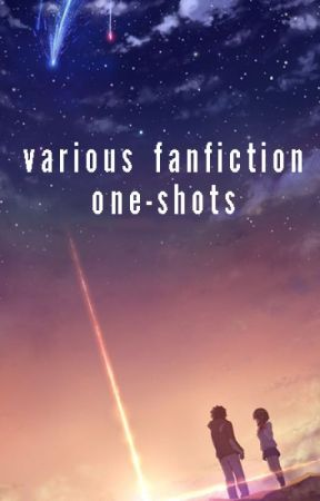 Various Fanfiction One-Shots *Closed to Requests* by Animemadness101