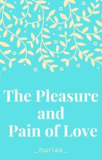 The Pleasure and Pain of Love by _nuriax_