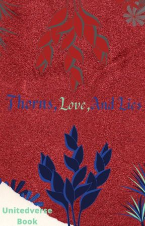 Thorns, Love, and Lies (Short stories of the Unitedverse) by UNITEDbyFire