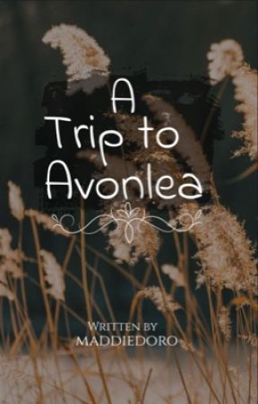 A Trip to Avonlea by maddiedoro