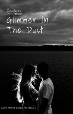 Glimmer In The Dust: Love Never Fades Volume 2 by CourtneyPeterman0
