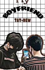 •MY BOYFRIEND• [TAY-NEW] oleh dnfunfun