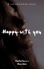 H̶a̶p̶p̶y̶ With You by diananoviast