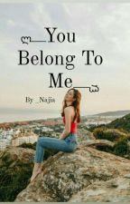 You Belong To Me by _Najia