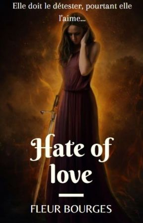 HATE OF LOVE (FR) by Fleur_Bourges