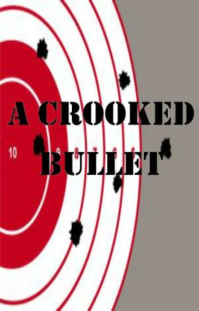 A Crooked Bullet by borntoright
