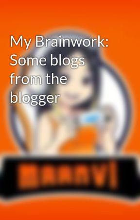 My Brainwork: Some blogs from the blogger by maanvibhagat
