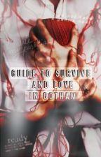 Guide to survive and Love in Gotham.  by cheshirenek0