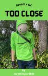 Too Close (Dream  x OC) cover