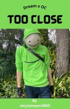 Too Close (Dream  x OC) by mcytsimper0800