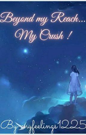 Beyond my reach....my crush (Unedited) by myfeelings1225
