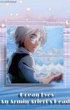 𝐇𝐢𝐬 𝐎𝐜𝐞𝐚𝐧 𝐄𝐲𝐞𝐬 【Armin Arlert x Reader】HIATUS. by justa2dsimp