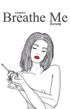 Breathe Me. (BWWM) by teenydork