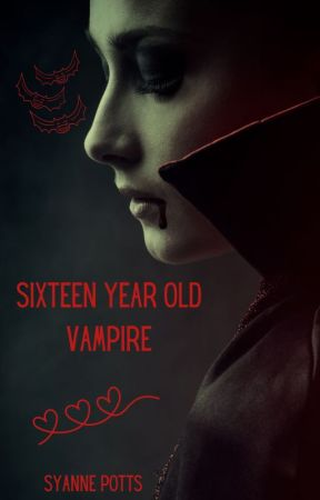 Sixteen Year Old Vampire [New Version] by SyannePotts
