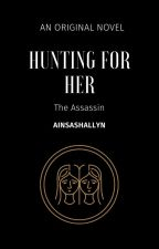 Hunting For Her; The Assassin by ainsashallyn