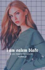 I am Salem Blake| A Reborn TVD Fanfic by idk_whoiam_yet