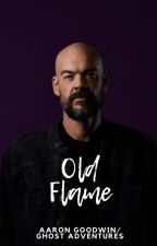 Old Flame (Aaron Goodwin) (Ghost Adventures) *COMPLETED* by mediagirl94