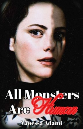 All Monsters Are Human by Vane_Fangirl