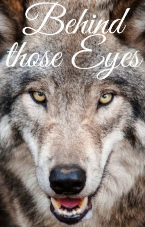 Behind those Eyes by -Wolf_Lover-