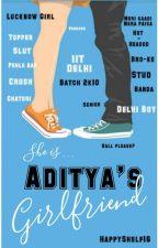 Aditya's Girlfriend  by HappyShelf16